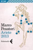 Ariete 2013 eBook by Marco Pesatori