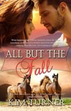 All But the Fall ebook by Kim Turner