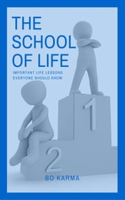 The School of Life: Important Life Lessons Everyone Should Know ebook by Bo Karma