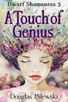 A Touch of Genius ebook by Douglas Milewski