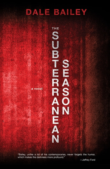 The Subterranean Season - A Novel ebook by Dale Bailey