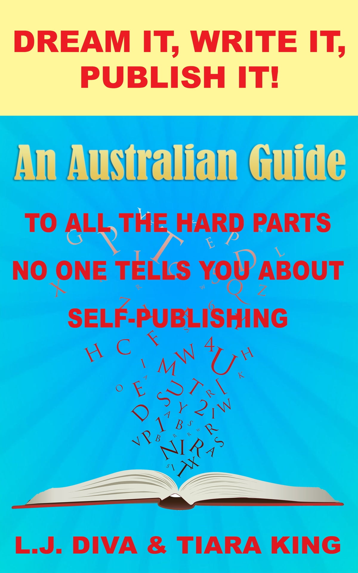 Dream It, Write It, Publish It! An Australian Guide To All The Hard Parts  No One Tells You About Self-Publishing ebook by L J  Diva - Rakuten Kobo