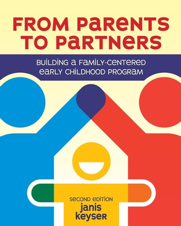 From Parents to Partners - Building a Family-Centered Early Childhood Program ebook by Janis Keyser