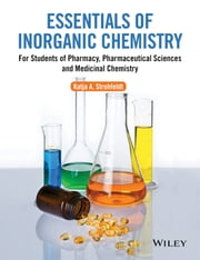 Essentials of Inorganic Chemistry - For Students of Pharmacy, Pharmaceutical Sciences and Medicinal Chemistry ebook by Katja A. Strohfeldt