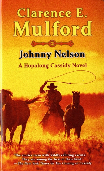 Johnny Nelson - A Hopalong Cassidy Novel ebook by Clarence E. Mulford