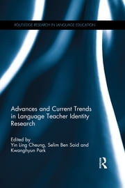 Advances and Current Trends in Language Teacher Identity Research ebook by Yin Ling Cheung,Selim Ben Said,Kwanghyun Park