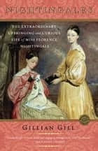 Nightingales - The Extraordinary Upbringing and Curious Life of Miss Florence Nightingale eBook by Gillian Gill