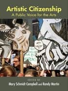 Artistic Citizenship - A Public Voice for the Arts ebook by Mary Schmidt Campbell, Randy Martin