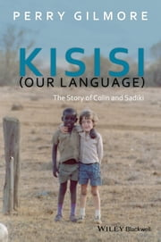 Kisisi (Our Language) - The Story of Colin and Sadiki ebook by Perry Gilmore