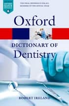 A Dictionary of Dentistry ebook by Robert Ireland