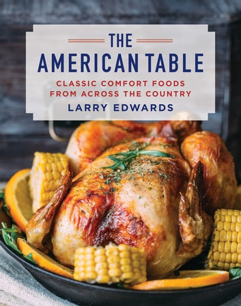 The American Table - Classic Comfort Food from Across the Country ebook by Larry Edwards