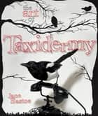 The Art of Taxidermy ebook by Jane Eastoe