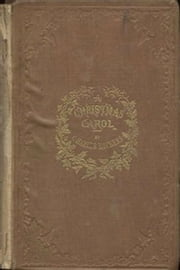 A Christmas Carol in Prose; Being a Ghost Story of Christmas (Illustrated) ebook by Charles Dickens