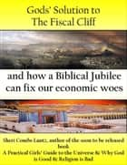 Gods Solution to the Fiscal Cliff and How a Biblical Jubilee can Fix Our Economic Woes ebook by Sheri Combs Lantz