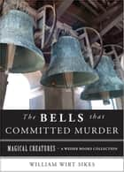 The Bells that Committed Murder ebook by Sikes, William Wirt,Ventura, Varla
