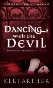 Dancing with the Devil - Number 1 in series ebook by Keri Arthur