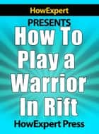 How To Play a Warrior In Rift ebook by HowExpert