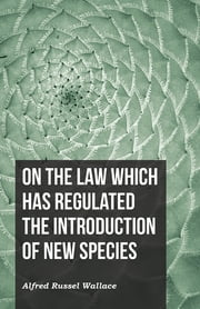On the Law Which Has Regulated the Introduction of New Species ebook by Alfred Russel Wallace