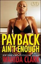 Payback Ain't Enough ebook by Wahida Clark