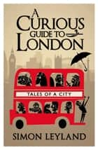 A Curious Guide to London ebook by Simon Leyland