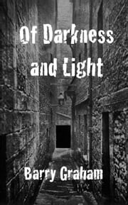 Of Darkness and Light ebook by Barry Graham