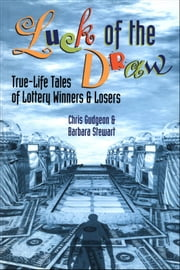 Luck of the Draw - True-Life Tales of Lottery Winners and Losers ebook by Chris Gudgeon,Barbara Stewart