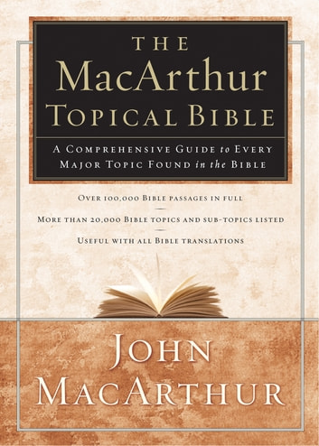 The MacArthur Topical Bible - A Comprehensive Guide to Every Major Topic Found in the Bible ebook by John F. MacArthur,Thomas Nelson