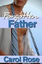 Forgotten Father ebook by Carol Rose