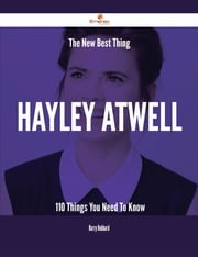 The New Best Thing Hayley Atwell - 110 Things You Need To Know ebook by Harry Hubbard