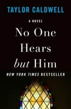 No One Hears but Him ebook by Taylor Caldwell