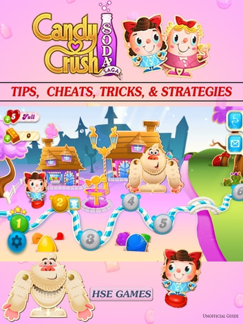 Candy Crush Soda Saga Tips, Cheats, Tricks, & Strategies - Get Tons of Coins & Beat Levels! ebook by HSE Games