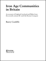 Iron Age Communities in Britain - An Account of England, Scotland and Wales from the Seventh Century BC until the Roman Conquest ebook by Barry Cunliffe