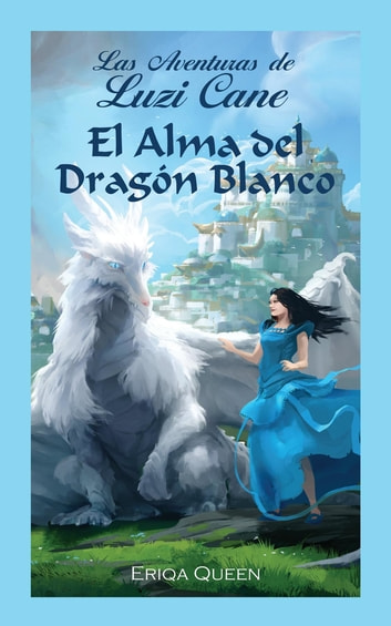 El Alma del Dragón Blanco ebook by Eriqa Queen
