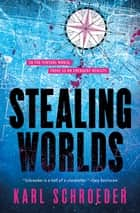 Stealing Worlds ebook by Karl Schroeder