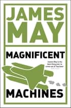 James May's Magnificent Machines - How men in sheds have changed our lives eBook by James May, Phil Dolling