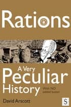 Rations, A Very Peculiar History ebook by David Arscott