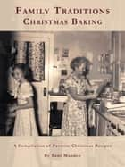 Family Traditions Christmas Baking ebook by Tami Munden