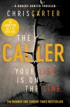 The Caller - THE #1 ROBERT HUNTER BESTSELLER ebook by Chris Carter