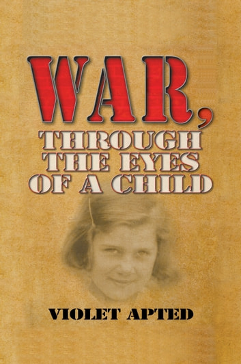 War, Through the Eyes of a Child ebook by Violet Apted