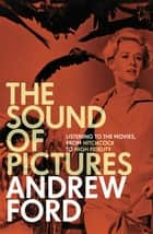 The Sound of Pictures ebook by Andrew Ford