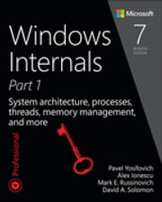 Windows Internals, Part 1 - System architecture, processes, threads, memory management, and more ebook by Pavel Yosifovich, Alex Ionescu, David A. Solomon,...
