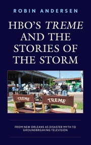 HBO's Treme and the Stories of the Storm - From New Orleans as Disaster Myth to Groundbreaking Television ebook by Robin Andersen