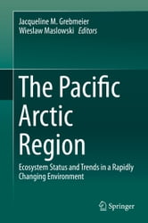 The Pacific Arctic Region - Ecosystem Status and Trends in a Rapidly Changing Environment ebook by