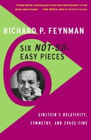 Six Not-So-Easy Pieces - Einstein's Relativity, Symmetry, and Space-Time ebook by Richard P. Feynman,Robert B. Leighton,Matthew Sands