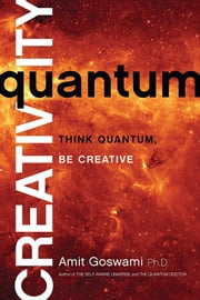 Quantum Creativity - Think Quantum, Be Creative ebook by Amit Goswami