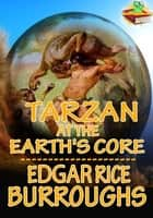 Tarzan: Tarzan at the Earth's Core - Adventure Tale of Tarzan ebook by Edgar Rice Burroughs