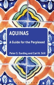 Aquinas: A Guide for the Perplexed ebook by Peter S. Eardley,Carl N. Still