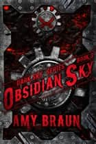Obsidian Sky - A Dark Sky Novel ebook by Amy Braun