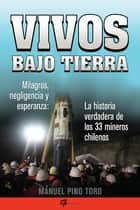 Vivos bajo tierra (Buried Alive) - La historia verdadera de los 33 mineros chilenos (The True Story of the 33 Chile an Miners) ebook by Manuel Pino Toro
