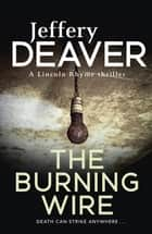 The Burning Wire - Lincoln Rhyme Book 9 ebook by Jeffery Deaver